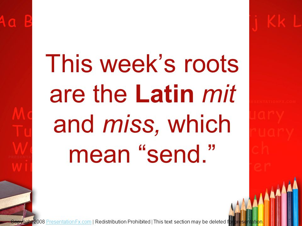 This week's roots are the Latin mit and miss, which mean send.