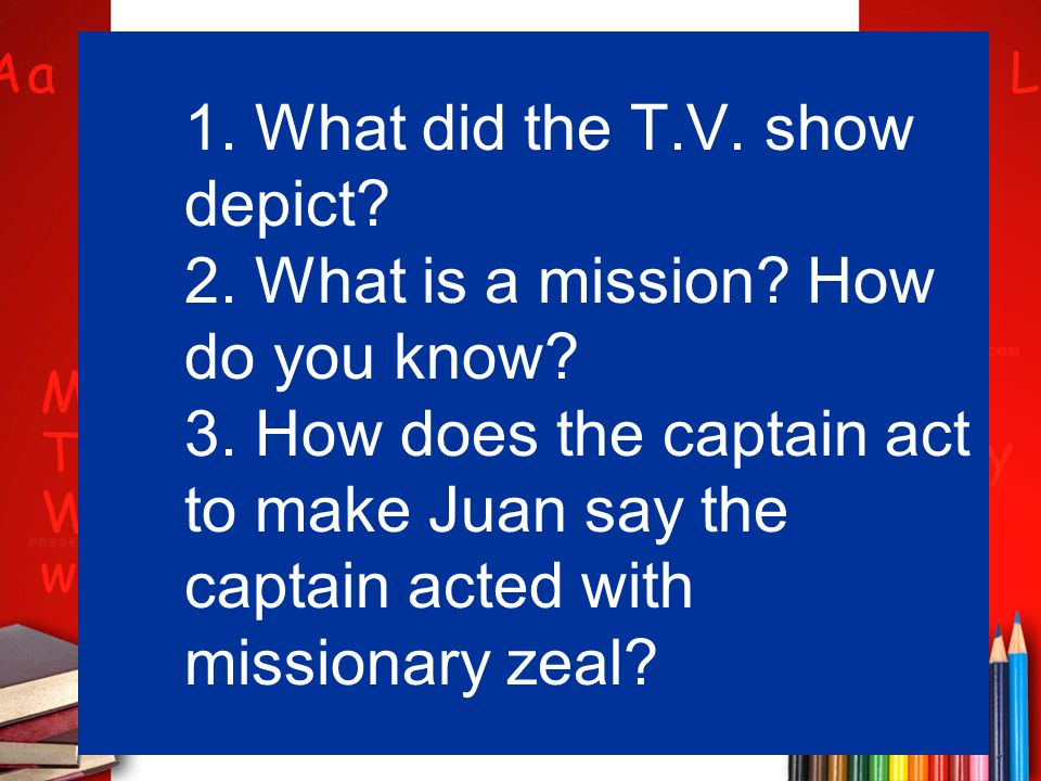 1. What did the T. V. show depict. 2. What is a mission