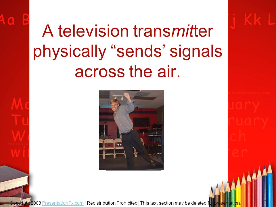 A television transmitter physically sends' signals across the air.