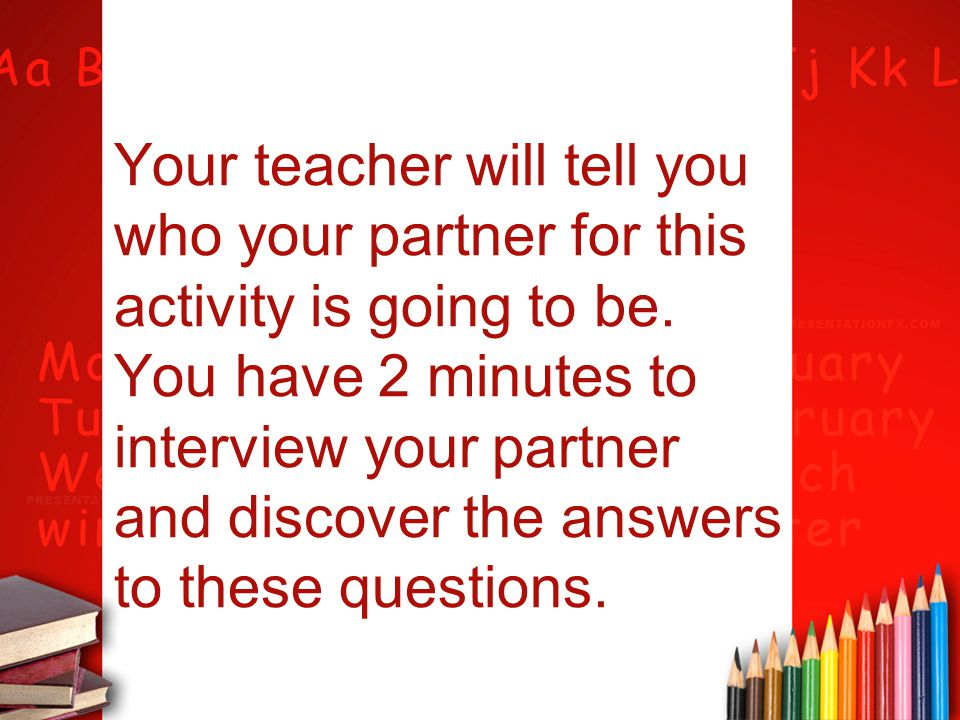 Your teacher will tell you who your partner for this activity is going to be.