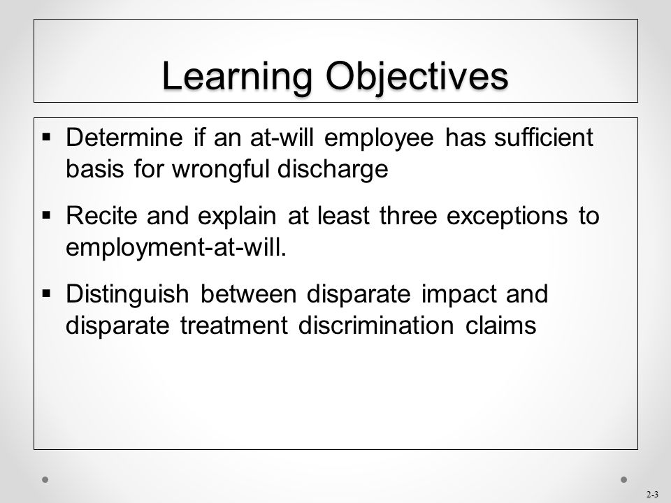 Learning Objectives Determine if an at-will employee has sufficient basis for wrongful discharge.
