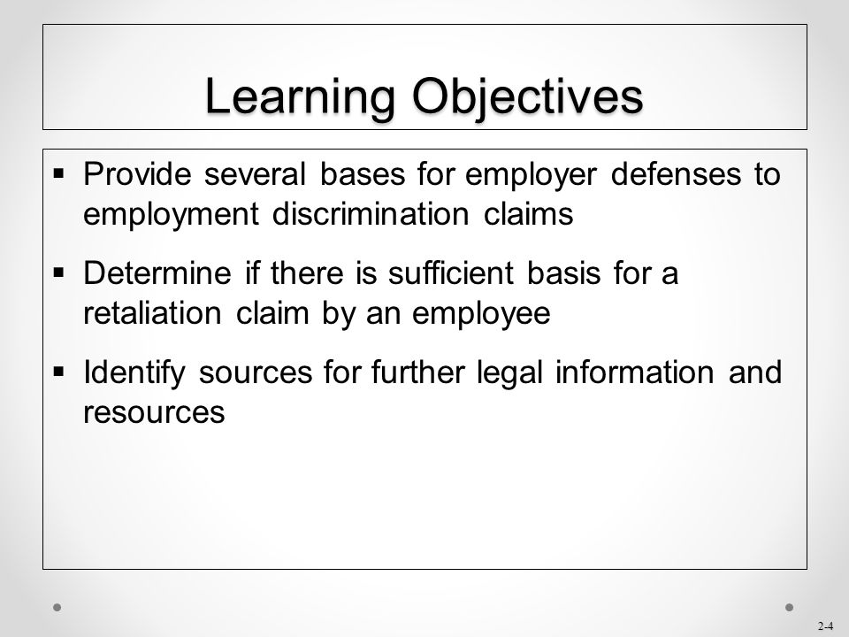 Learning Objectives Provide several bases for employer defenses to employment discrimination claims.