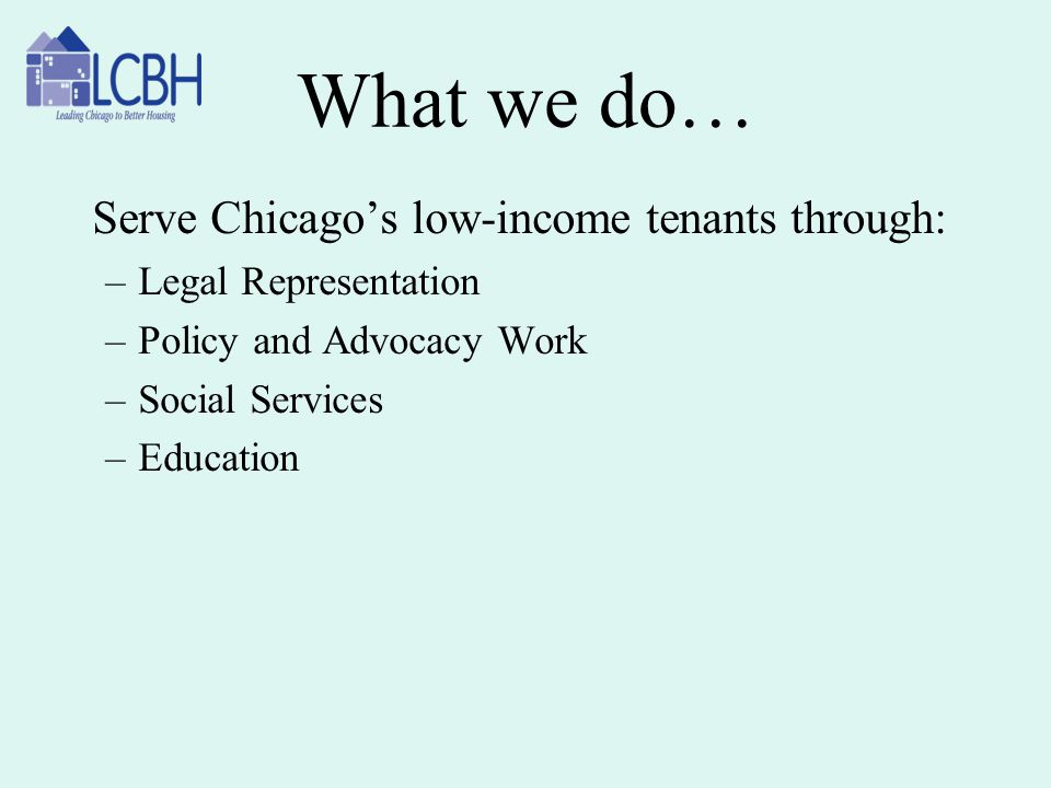 What we do… Serve Chicago's low-income tenants through: