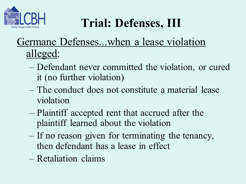 Trial: Defenses, III Germane Defenses...when a lease violation alleged: Defendant never committed the violation, or cured it (no further violation)