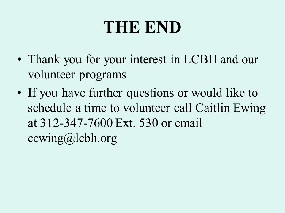 THE END Thank you for your interest in LCBH and our volunteer programs
