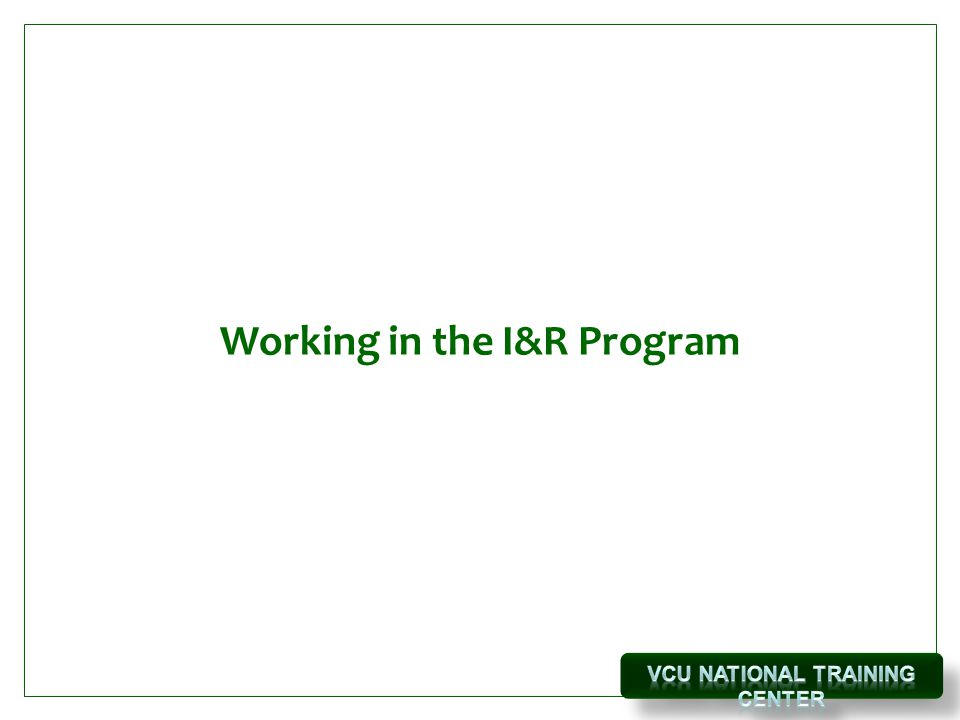 Working in the I&R Program