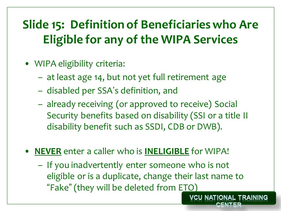Slide 15: Definition of Beneficiaries who Are Eligible for any of the WIPA Services