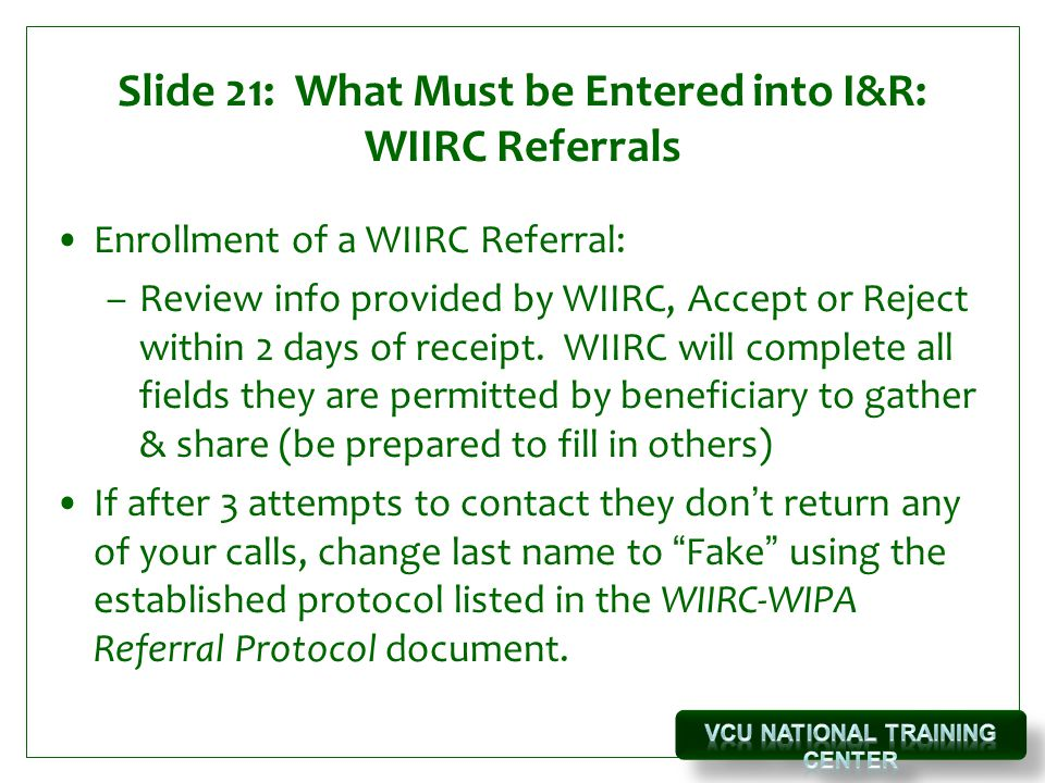 Slide 21: What Must be Entered into I&R: WIIRC Referrals