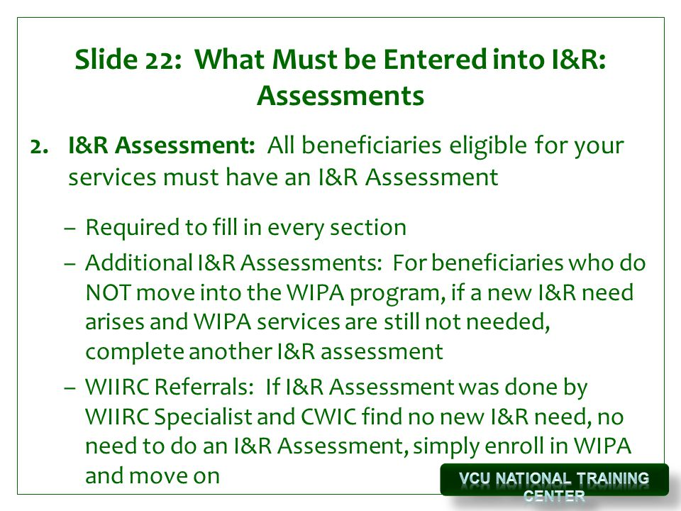 Slide 22: What Must be Entered into I&R: Assessments