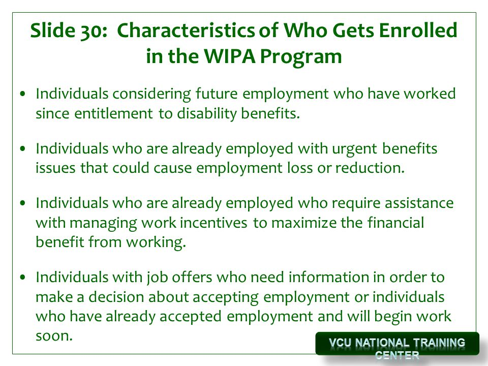Slide 30: Characteristics of Who Gets Enrolled in the WIPA Program