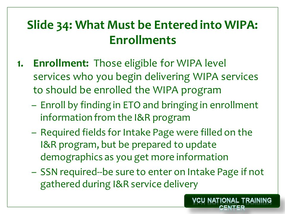 Slide 34: What Must be Entered into WIPA: Enrollments