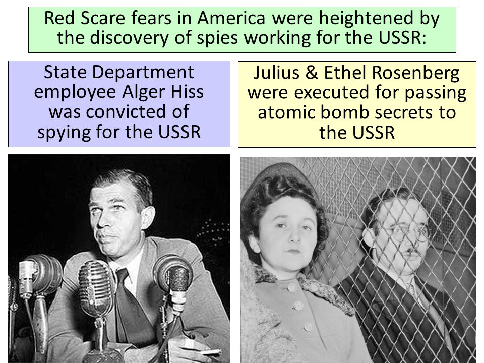 Red Scare fears in America were heightened by the discovery of spies working for the USSR: