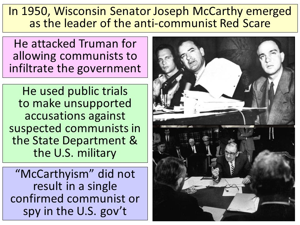 In 1950, Wisconsin Senator Joseph McCarthy emerged as the leader of the anti-communist Red Scare
