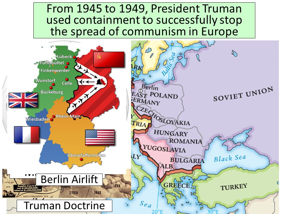 From 1945 to 1949, President Truman used containment to successfully stop the spread of communism in Europe