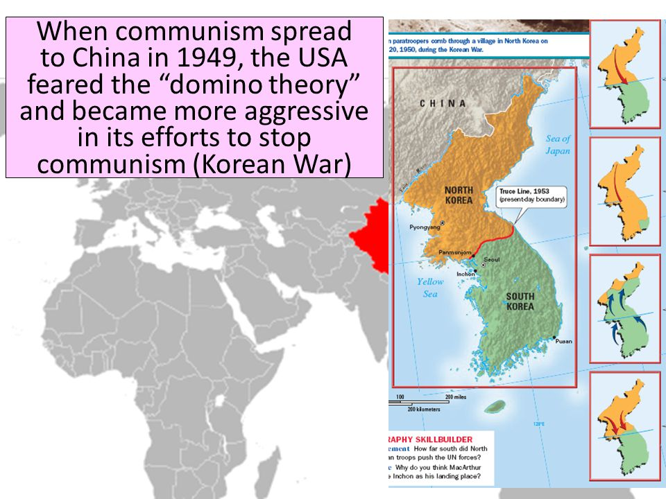 When communism spread to China in 1949, the USA feared the domino theory and became more aggressive in its efforts to stop communism (Korean War)