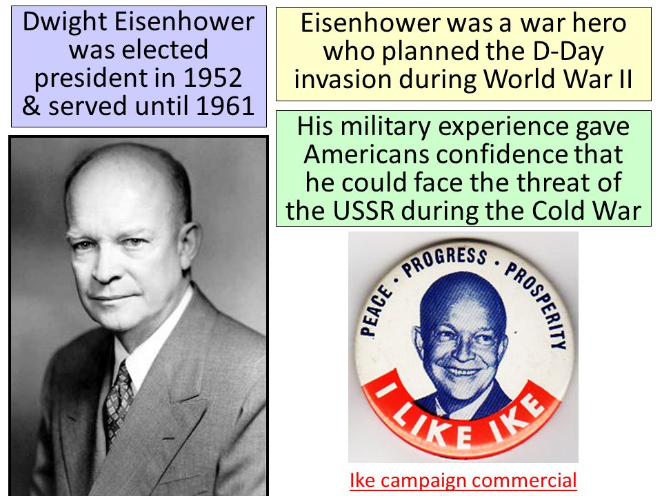 Dwight Eisenhower was elected president in 1952 & served until 1961