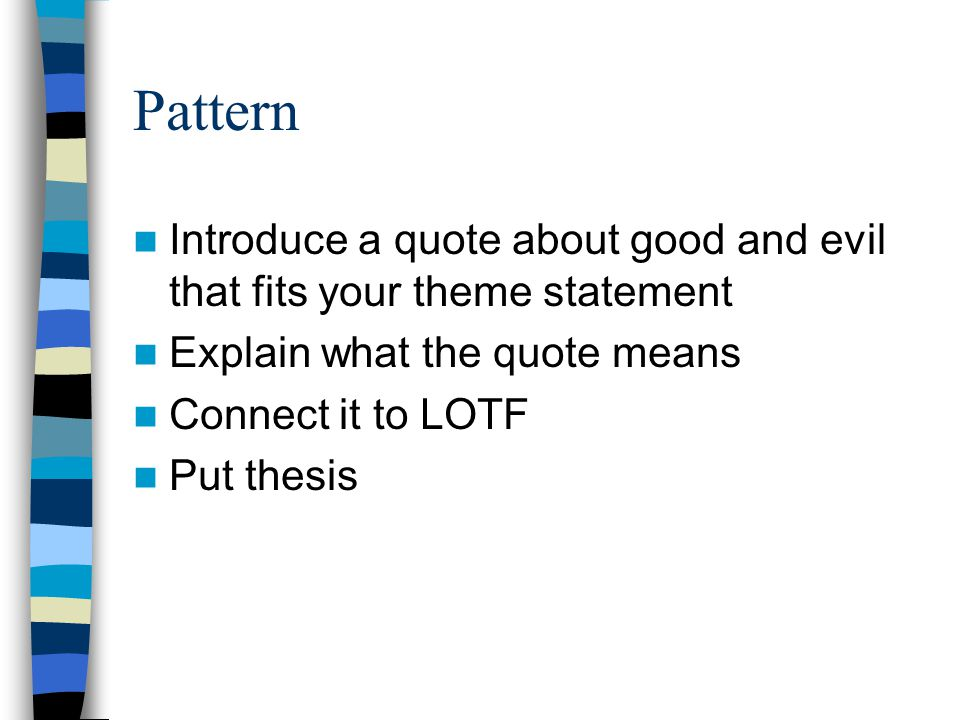 Pattern Introduce a quote about good and evil that fits your theme statement. Explain what the quote means.