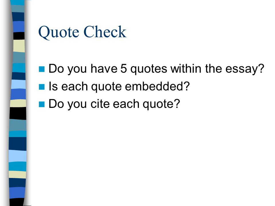 Quote Check Do you have 5 quotes within the essay