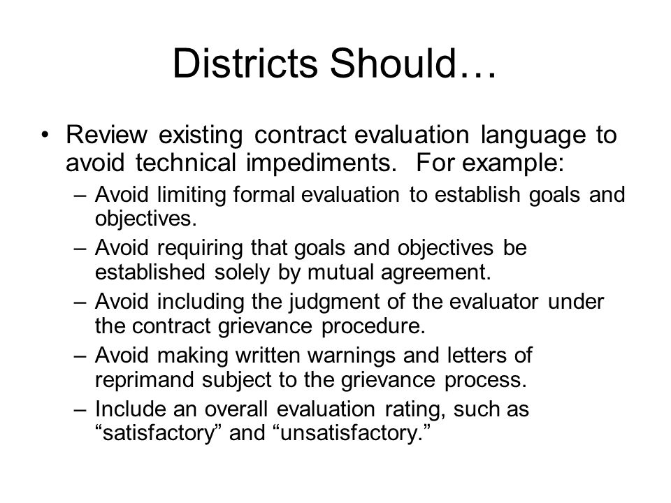 Districts Should… Review existing contract evaluation language to avoid technical impediments. For example: