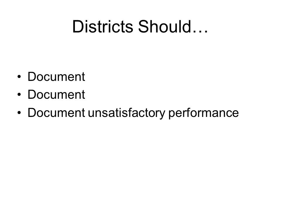 Districts Should… Document Document unsatisfactory performance