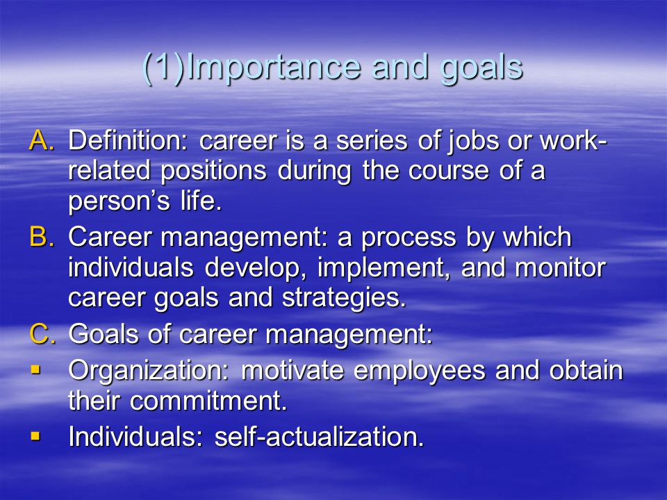 Importance and goals Definition: career is a series of jobs or work-related positions during the course of a person's life.