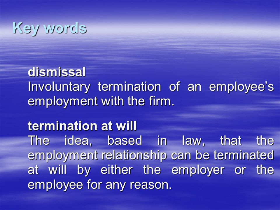 Key words dismissal. Involuntary termination of an employee's employment with the firm. termination at will.