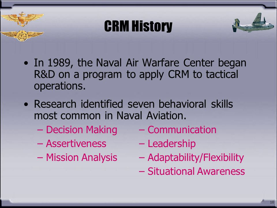 CRM History In 1989, the Naval Air Warfare Center began R&D on a program to apply CRM to tactical operations.
