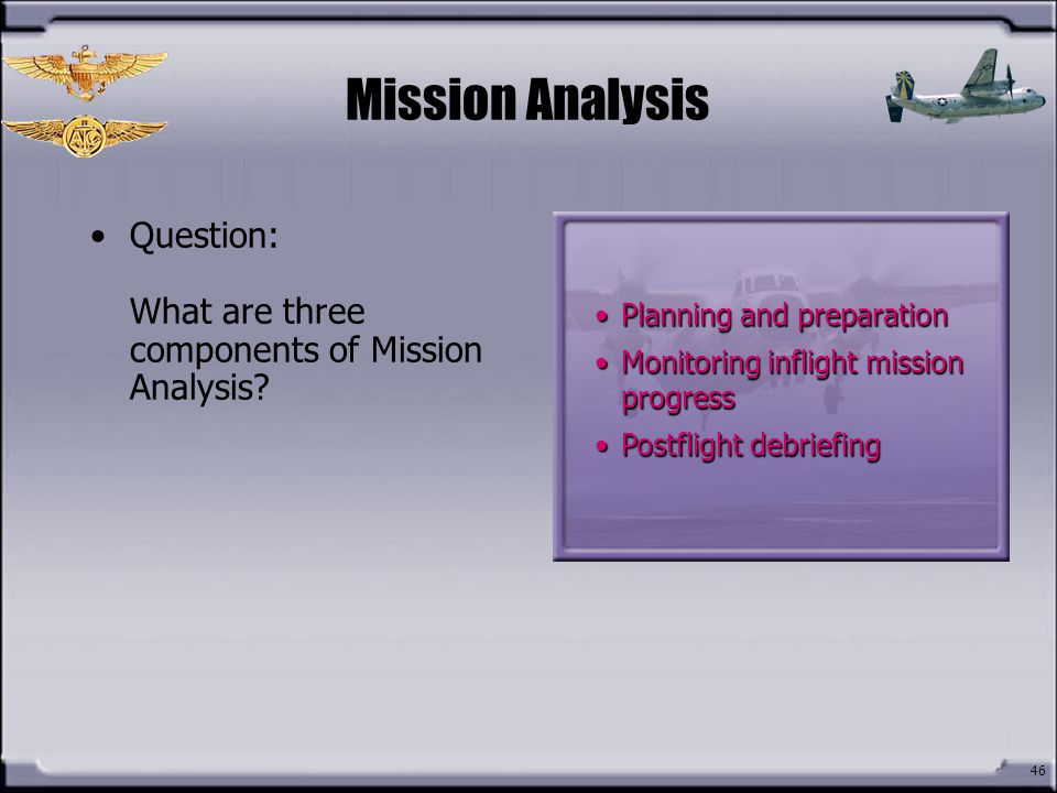 Mission Analysis Question: What are three components of Mission Analysis Planning and preparation.