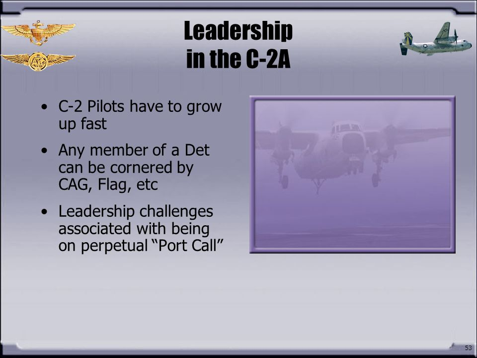 Leadership in the C-2A C-2 Pilots have to grow up fast