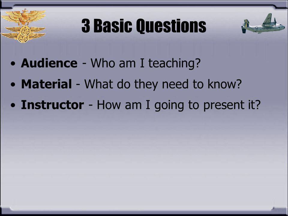 3 Basic Questions Audience - Who am I teaching