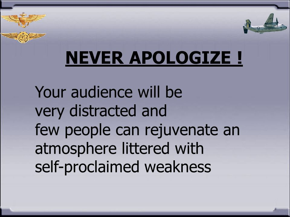 NEVER APOLOGIZE ! Your audience will be very distracted and