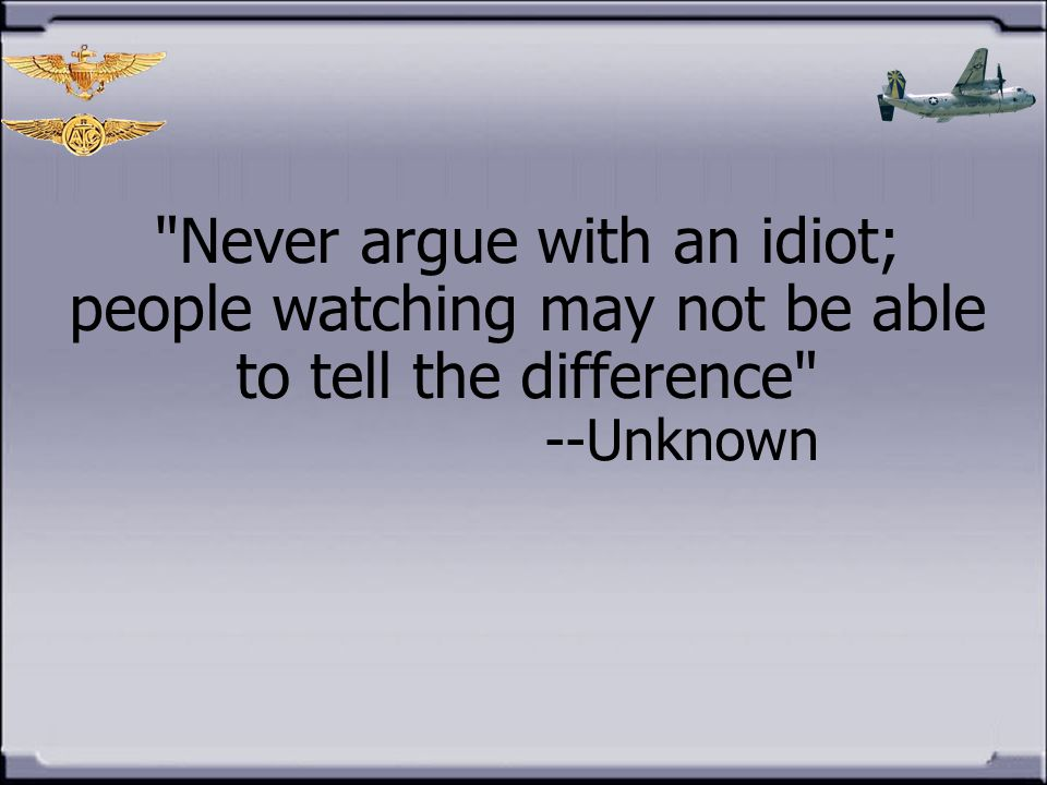 Never argue with an idiot; people watching may not be able to tell the difference