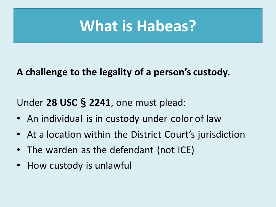 What is Habeas A challenge to the legality of a person's custody.