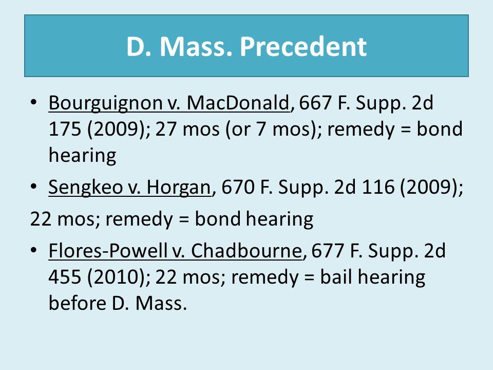 D. Mass. Precedent Bourguignon v. MacDonald, 667 F. Supp. 2d 175 (2009); 27 mos (or 7 mos); remedy = bond hearing.