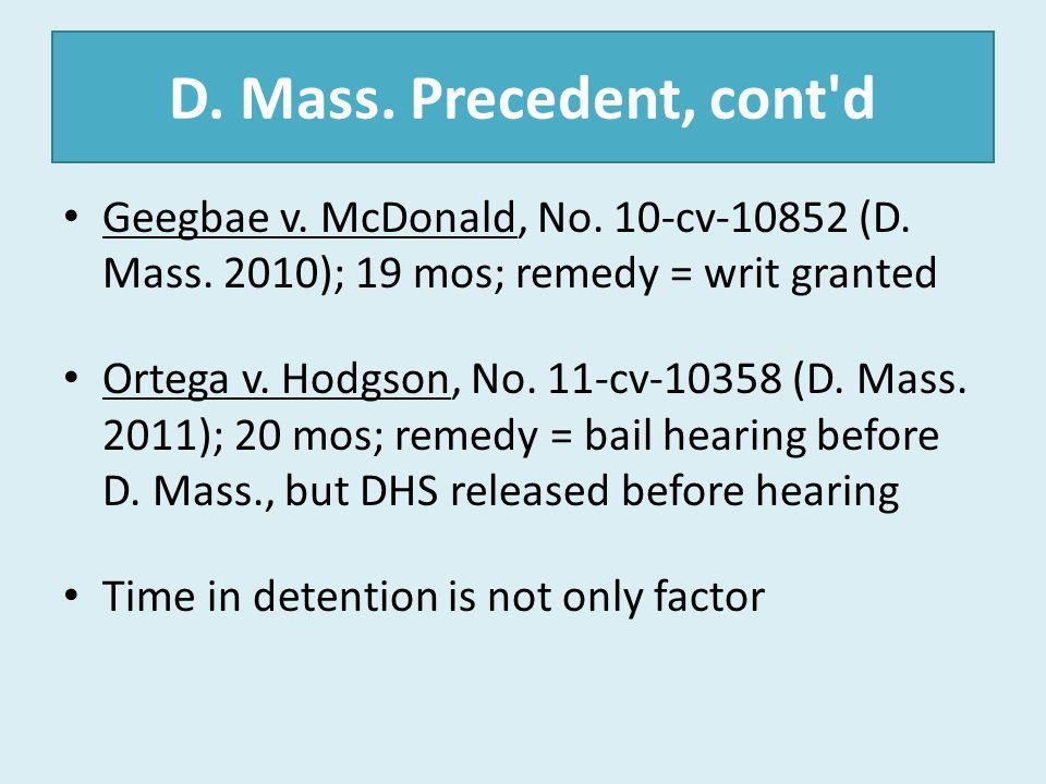 D. Mass. Precedent, cont d Geegbae v. McDonald, No. 10-cv-10852 (D. Mass. 2010); 19 mos; remedy = writ granted.