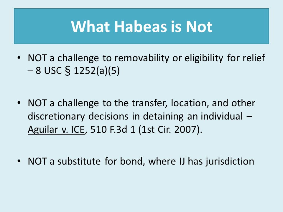 What Habeas is Not NOT a challenge to removability or eligibility for relief – 8 USC § 1252(a)(5)