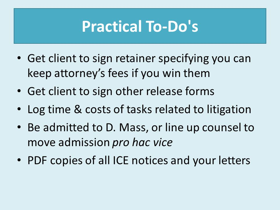 Practical To-Do s Get client to sign retainer specifying you can keep attorney's fees if you win them.