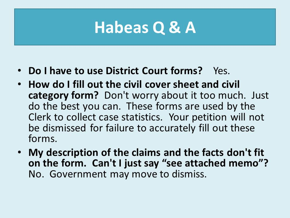 Habeas Q & A Do I have to use District Court forms Yes.