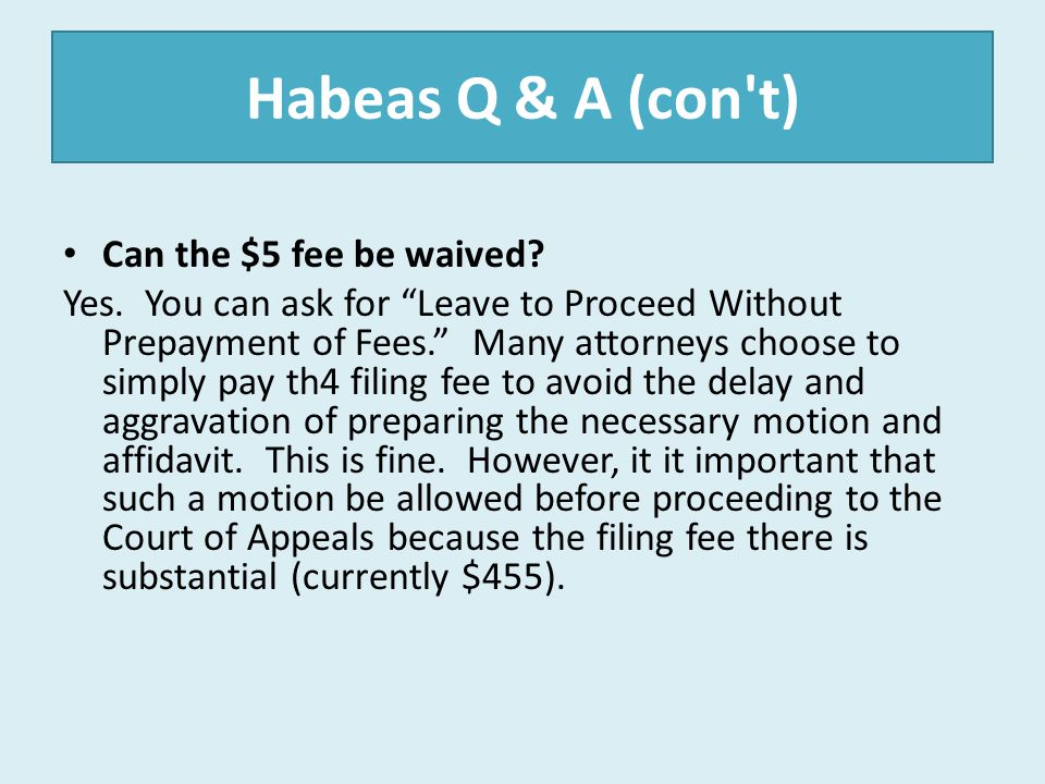 Habeas Q & A (con t) Can the $5 fee be waived