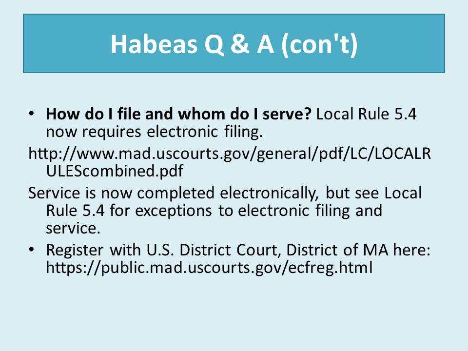 Habeas Q & A (con t) How do I file and whom do I serve Local Rule 5.4 now requires electronic filing.