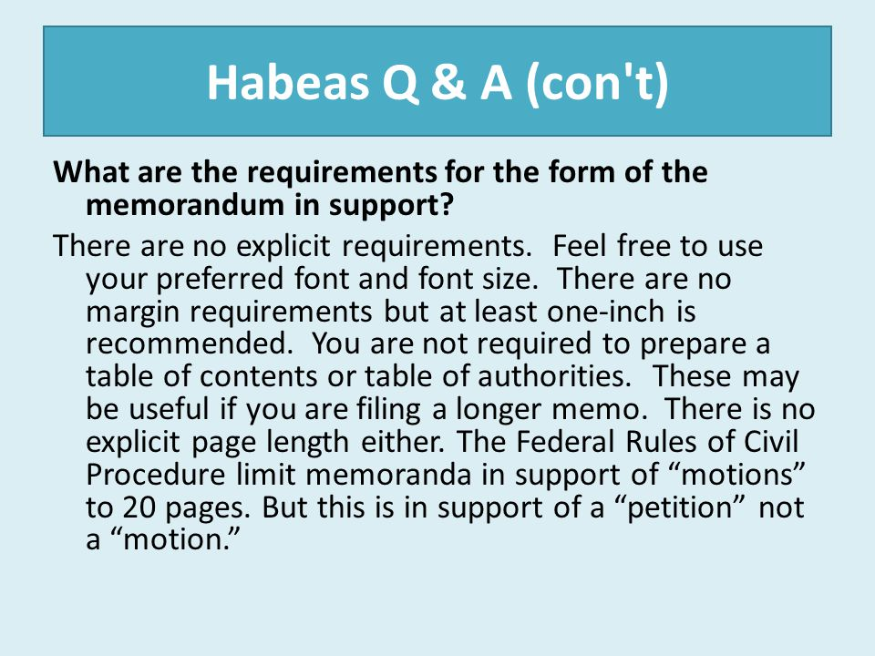 Habeas Q & A (con t) What are the requirements for the form of the memorandum in support