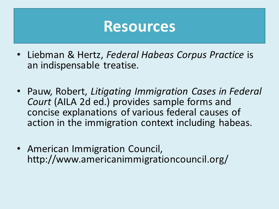 Resources Liebman & Hertz, Federal Habeas Corpus Practice is an indispensable treatise.