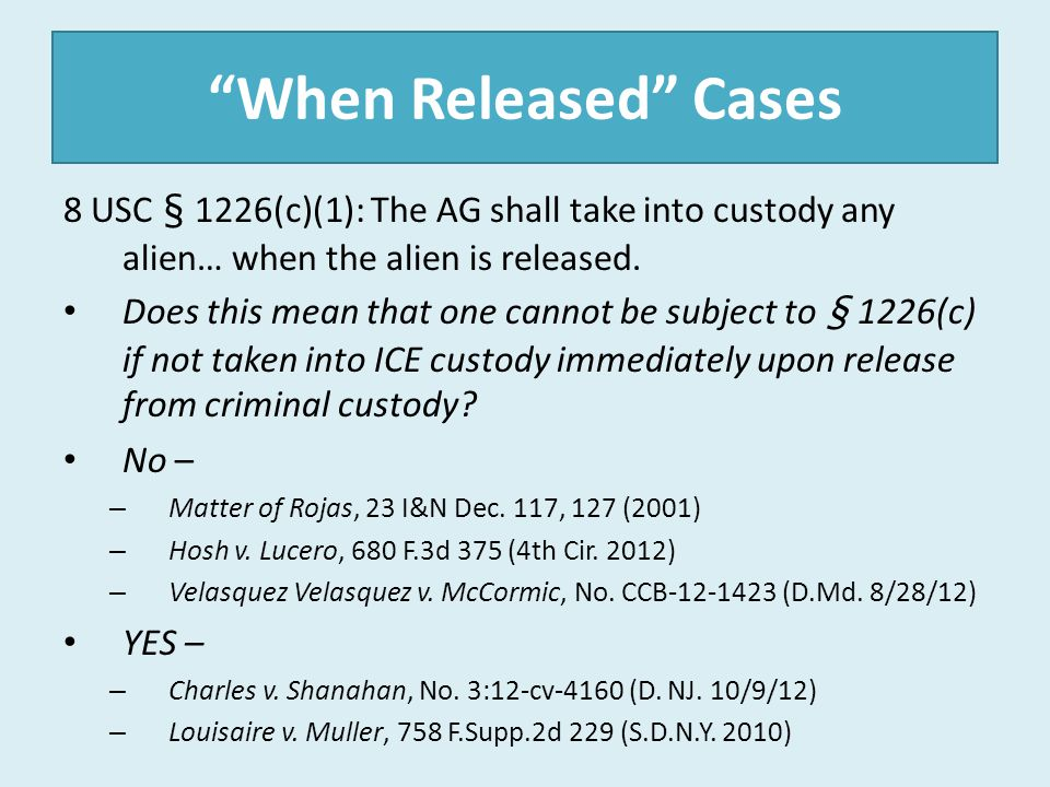 When Released Cases 8 USC § 1226(c)(1): The AG shall take into custody any alien… when the alien is released.