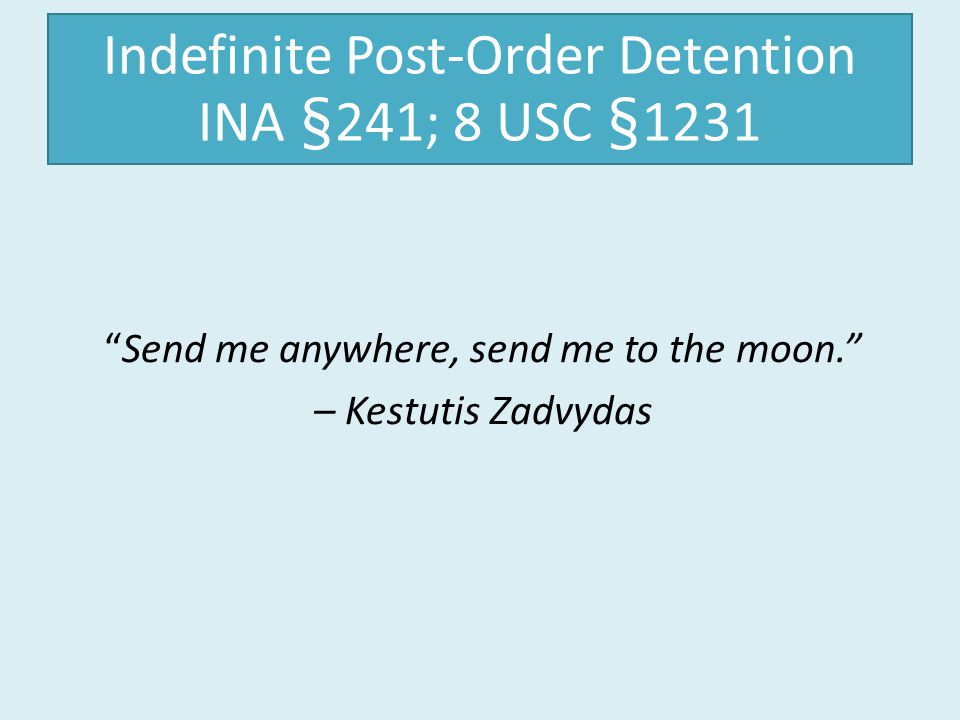 Indefinite Post-Order Detention INA §241; 8 USC §1231