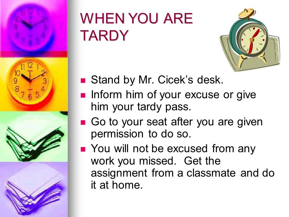 WHEN YOU ARE TARDY Stand by Mr. Cicek's desk.