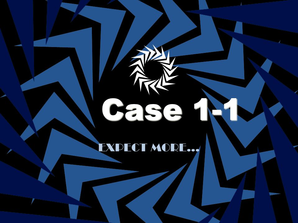 Case 1-1 EXPECT MORE…
