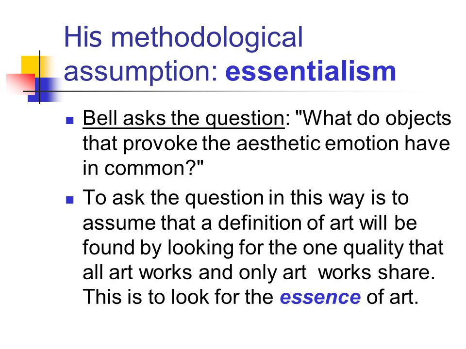 His methodological assumption: essentialism