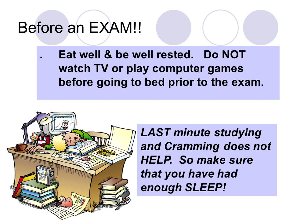 Before an EXAM!! . Eat well & be well rested. Do NOT
