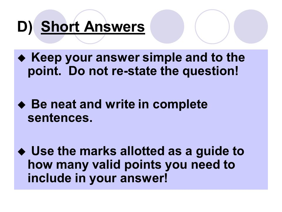 D) Short Answers Keep your answer simple and to the point. Do not re-state the question! Be neat and write in complete sentences.