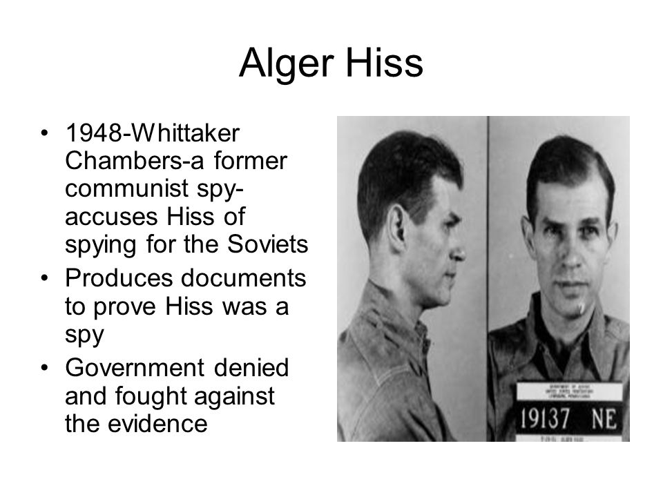 Alger Hiss 1948-Whittaker Chambers-a former communist spy-accuses Hiss of spying for the Soviets. Produces documents to prove Hiss was a spy.